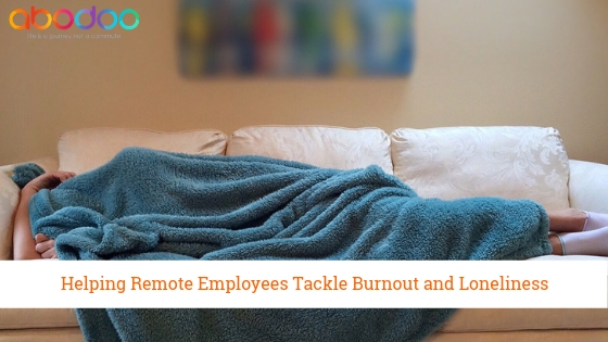How to Help Remote Employees Avoid Burnout and Loneliness