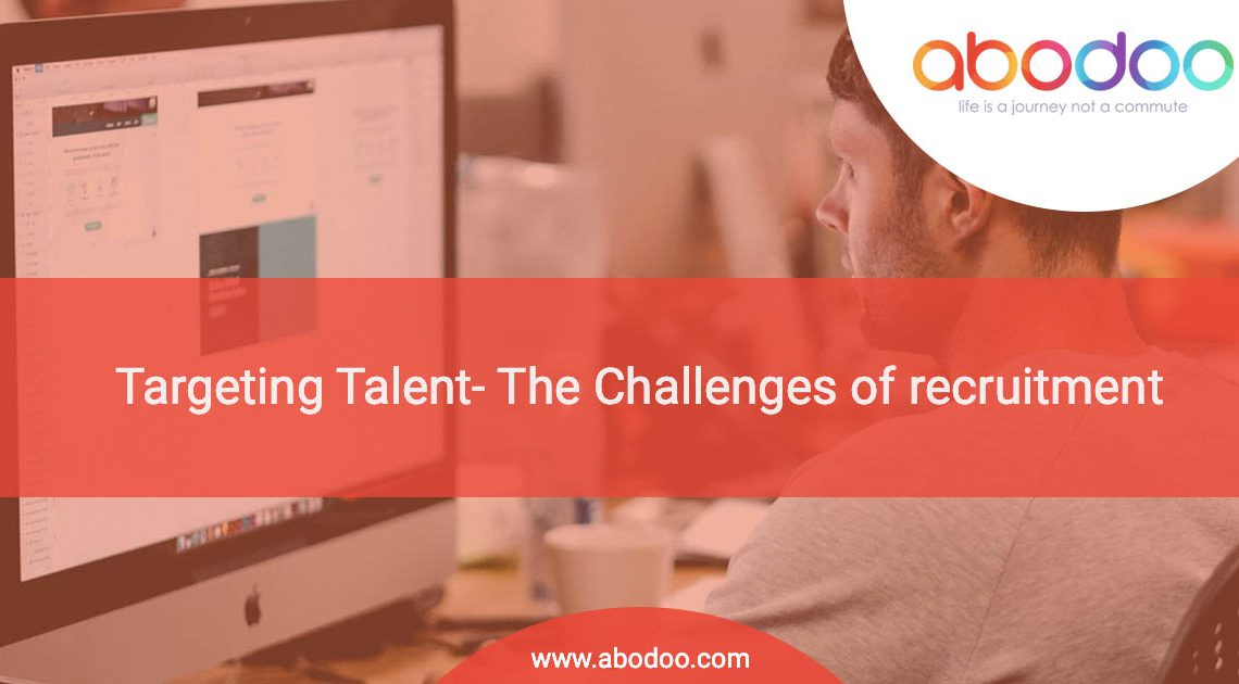 Targeting Talent- The Challenges of recruitment